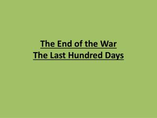 The End of the War The Last Hundred  Days
