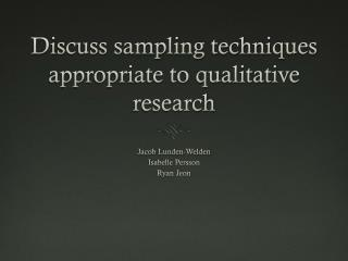 Discuss sampling techniques appropriate to qualitative research