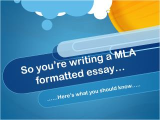 So you're writing a MLA formatted essay…