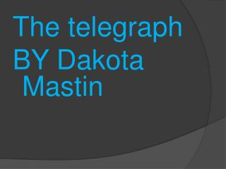 The telegraph BY Dakota  Mastin