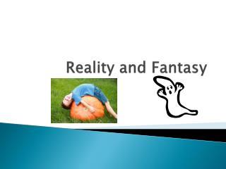Reality and Fantasy
