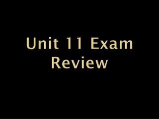 Unit 11 Exam Review