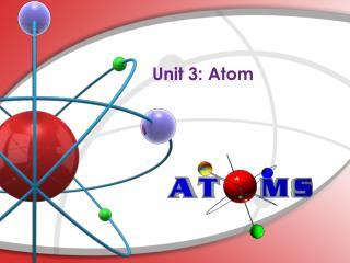 Unit 3: Atom