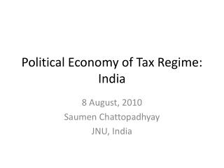Political Economy of Tax Regime: India