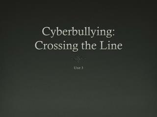 Cyberbullying : Crossing the Line