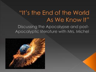 """""""It's the End of the World As We Know It"""""""
