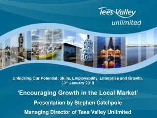 Unlocking Our Potential: Skills, Employability, Enterprise and Growth, 30 th  January 2013