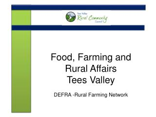 Food, Farming and Rural Affairs  Tees Valley DEFRA -Rural Farming Network