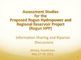 �Information Sharing and Riparian Discussions Almaty , Kazakhstan May 17-19, 2011