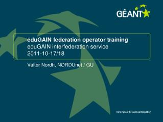 eduGAIN federation  operator training eduGAIN  interfederation service 2011-10-17/18