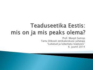 Teaduseetika Eestis:  mis on ja mis peaks olema?