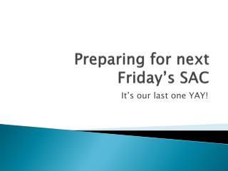 Preparing for next Friday's SAC