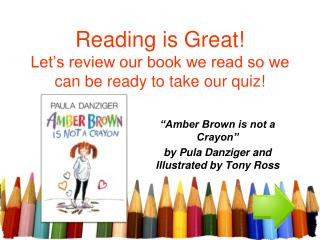 Reading is Great! Let's review our book we read so we can be ready to take our quiz!