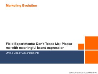 Field Experiments: Don't Tease Me; Please me with meaningful brand expression