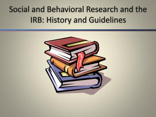 Social and Behavioral Research and the IRB: History and Guidelines