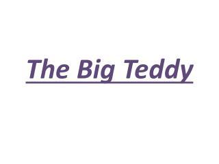 The  Big  Teddy