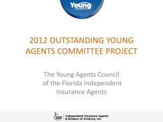 2012 OUTSTANDING YOUNG AGENTS COMMITTEE PROJECT