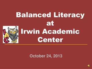 Balanced Literacy  at  Irwin Academic Center
