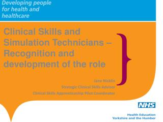 Clinical Skills and Simulation Technicians � Recognition and development of the role Jane  Nicklin