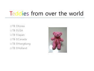 T e dd i e s  from over the world
