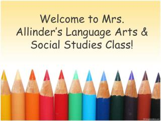 Welcome  to Mrs.  Allinder's Language  Arts & Social  Studies  Class!
