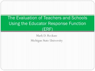 The Evaluation of Teachers and Schools  Using the Educator Response Function (ERF)