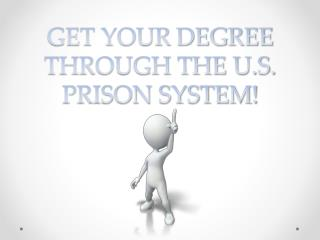 GET YOUR DEGREE THROUGH THE U.S. PRISON SYSTEM!
