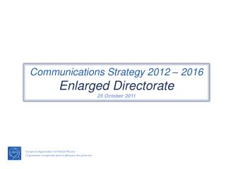 Communications Strategy 2012 – 2016 Enlarged  Directorate 25 October 2011