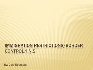 Immigration Restrictions/Border Control/I.N.S