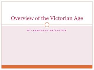Overview of the Victorian Age
