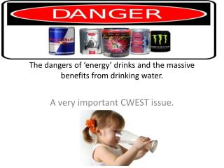 The dangers of 'energy'  drinks and the massive benefits from drinking water.