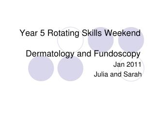 Year 5 Rotating Skills Weekend  Dermatology and Fundoscopy