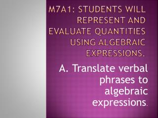 M7A1: Students will represent and evaluate quantities using algebraic expressions.