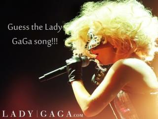 Guess the Lady GaGa song!!!