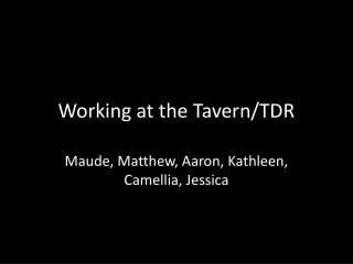 Working at the Tavern/TDR