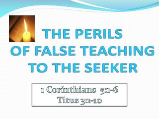 THE PERILS OF FALSE TEACHING  TO THE SEEKER