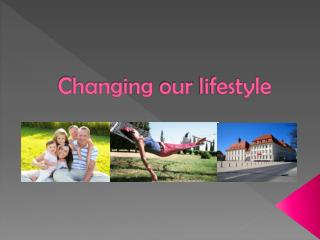 Changing our lifestyle
