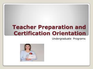 Teacher Preparation and Certification Orientation
