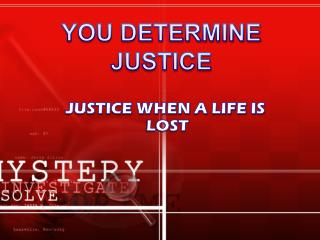 JUSTICE WHEN A LIFE IS LOST