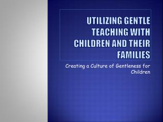 Utilizing Gentle Teaching with Children and Their Families