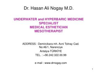 Dr. Hasan Ali Nogay M.D.  UNDERWATER and HYPERBARIC MEDICINE SPECIALIST MEDICAL ESTHETICIAN MESOTHERAPIST