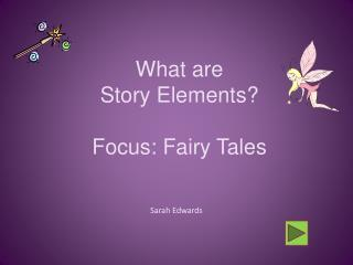 What are  Story Elements?  Focus: Fairy Tales
