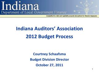 Indiana  Auditors'  Association 2012 Budget Process Courtney  Schaafsma Budget Division Director