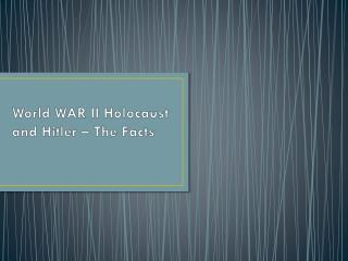 World WAR II  Holocaust  and Hitler – The Facts