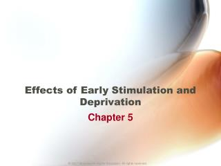 Effects of Early Stimulation and Deprivation