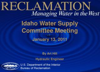 Idaho Water Supply Committee Meeting January  13, 2011 By Art Hill Hydraulic Engineer