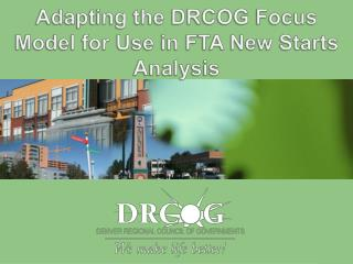 Adapting the DRCOG Focus Model for Use in FTA New Starts Analysis