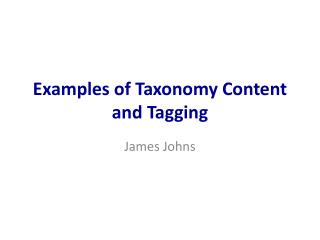 Examples of Taxonomy  C ontent and Tagging