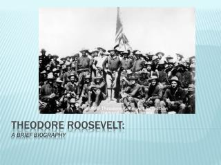 Theodore Roosevelt: a Brief Biography