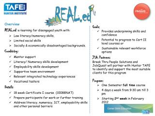 Overview REAL.ed :e-learning for disengaged youth with: Low literacy/numeracy skills,
